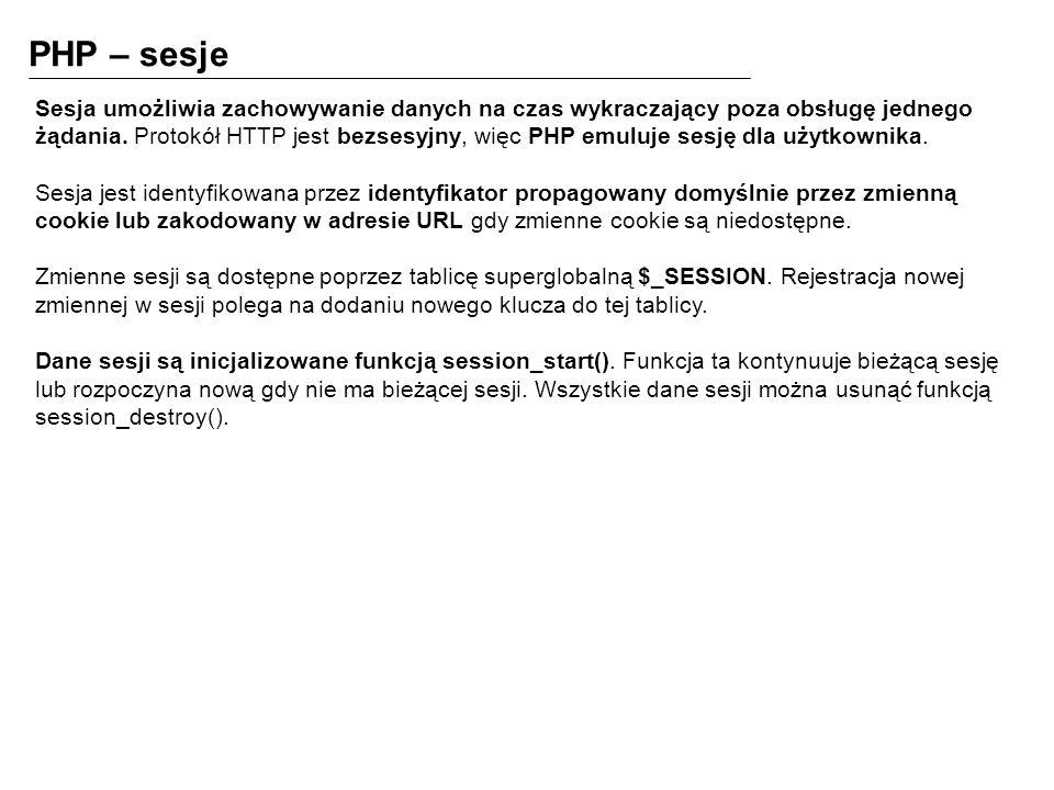 PHP – sesje Sesja umożliwia zachowywanie danych na czas wykraczający poza obsługę jednego żądania.