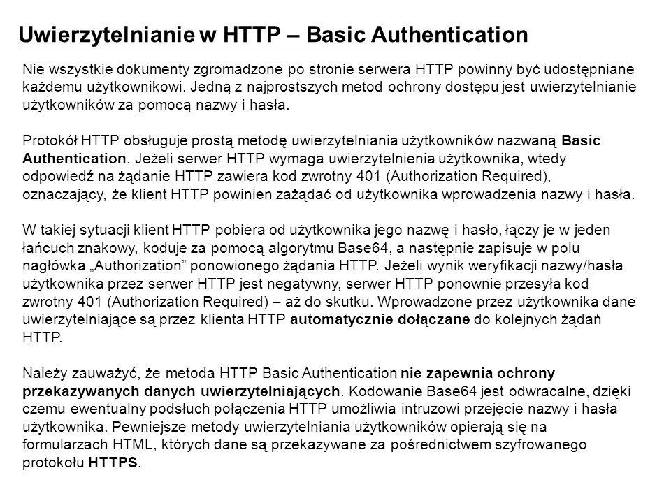 Uwierzytelnianie w HTTP – Basic Authentication Nie wszystkie dokumenty zgromadzone po stronie serwera HTTP powinny być udostępniane każdemu użytkownikowi.