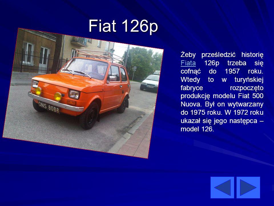 Fiat 126p Żeby prześledzić historię Fiata 126p trzeba się cofnąć do 1957 roku. Wtedy to w turyńskiej fabryce rozpoczęto produkcję modelu Fiat 500 Nuov
