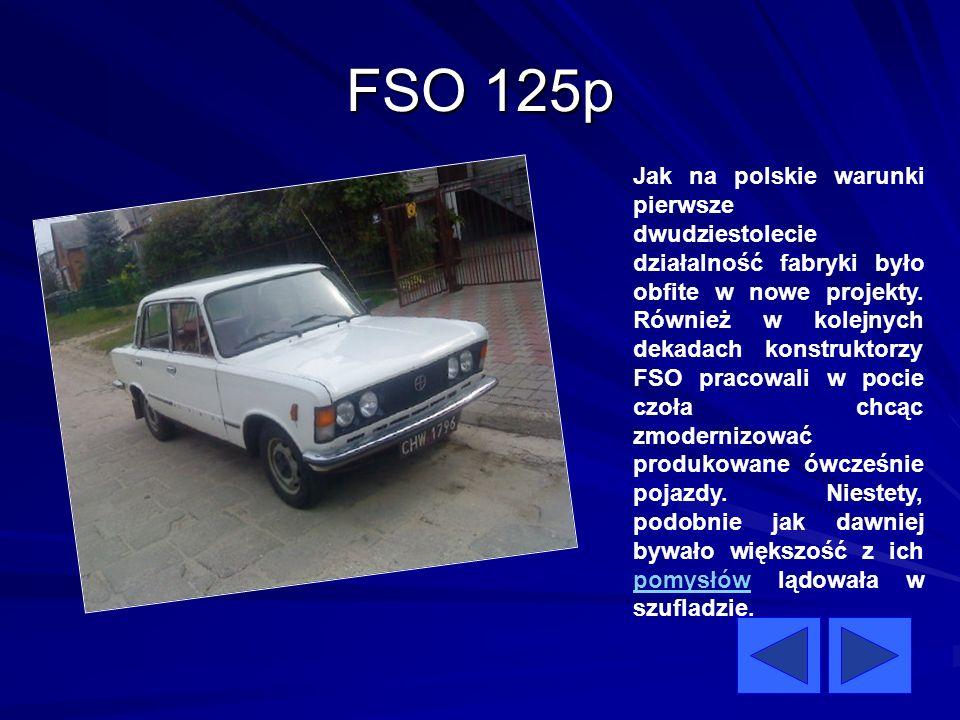 FSO 125p Jak na polskie warunki pierwsze dwudziestolecie działalność fabryki było obfite w nowe projekty. Również w kolejnych dekadach konstruktorzy F