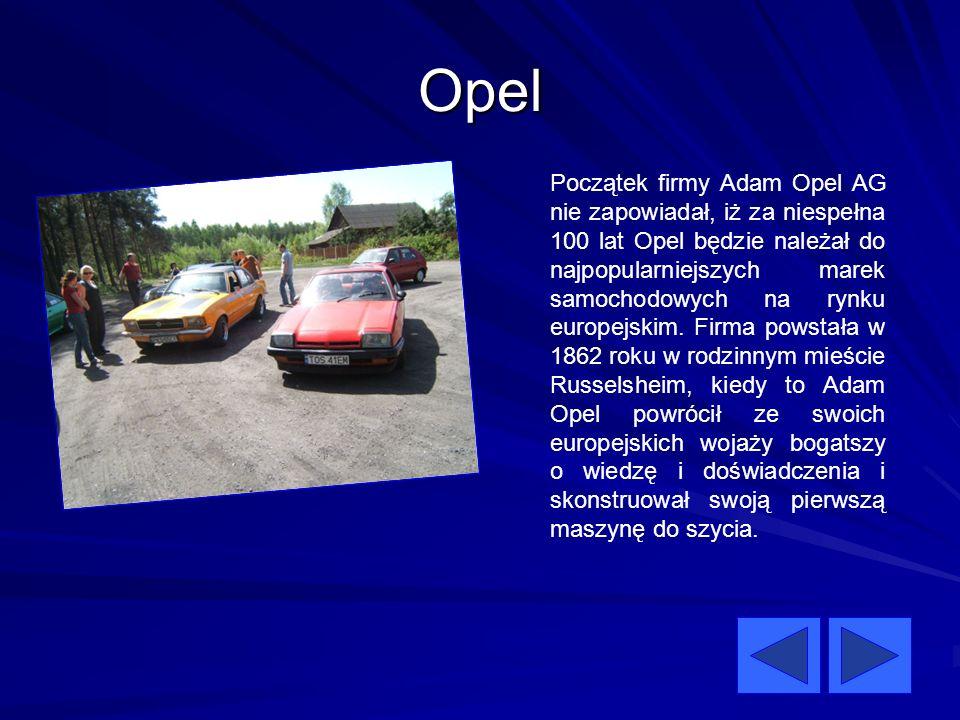 Opel Początek firmy Adam Opel AG nie zapowiadał, iż za niespełna 100 lat Opel będzie należał do najpopularniejszych marek samochodowych na rynku europ