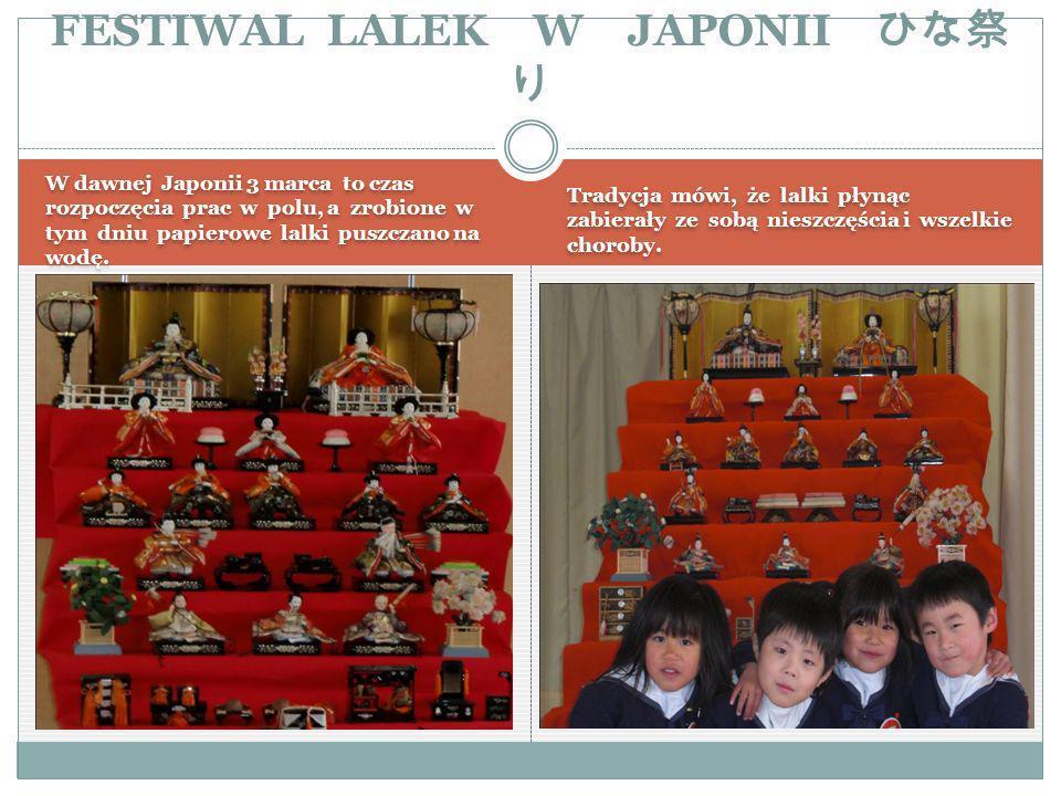 W dawnej Japonii 3 marca to czas rozpoczęcia prac w polu, a zrobione w tym dniu papierowe lalki puszczano na wodę.