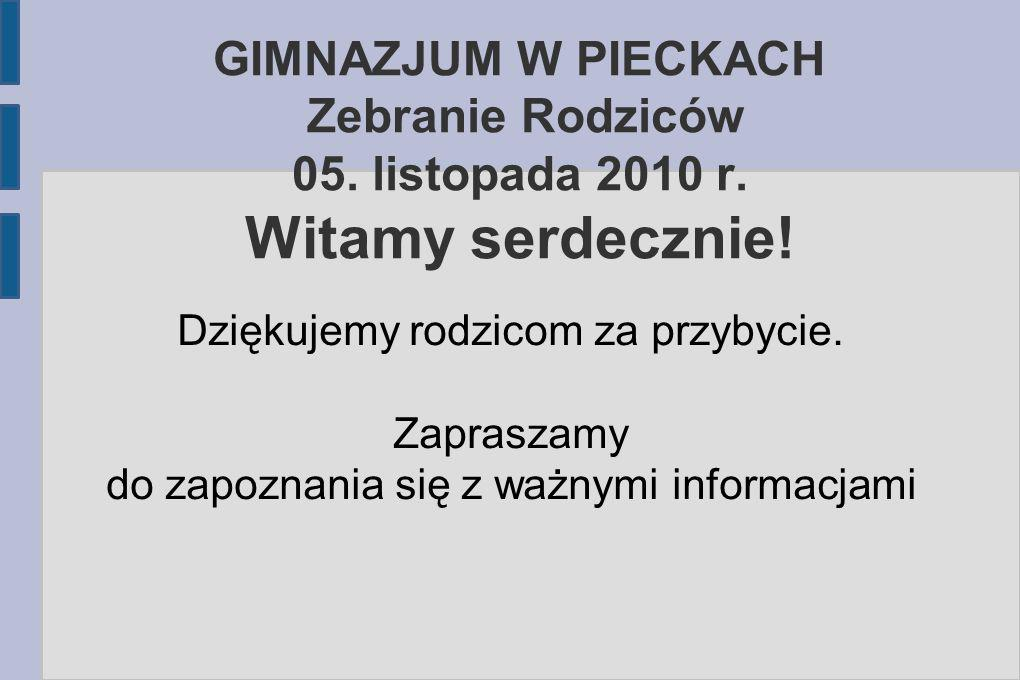 GIMNAZJUM W PIECKACH Zebranie Rodziców 05.listopada 2010 r.