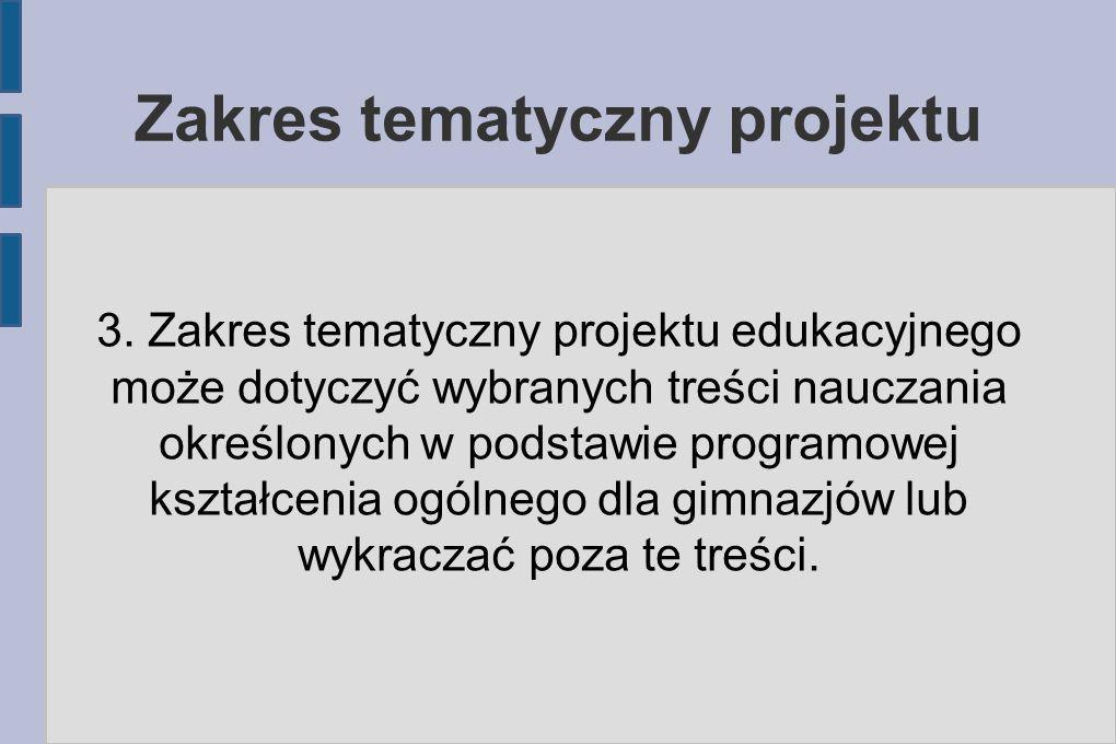 Zakres tematyczny projektu 3. Zakres tematyczny projektu edukacyjnego może dotyczyć wybranych treści nauczania określonych w podstawie programowej ksz