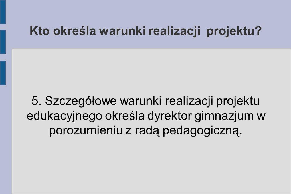 Kto określa warunki realizacji projektu.5.