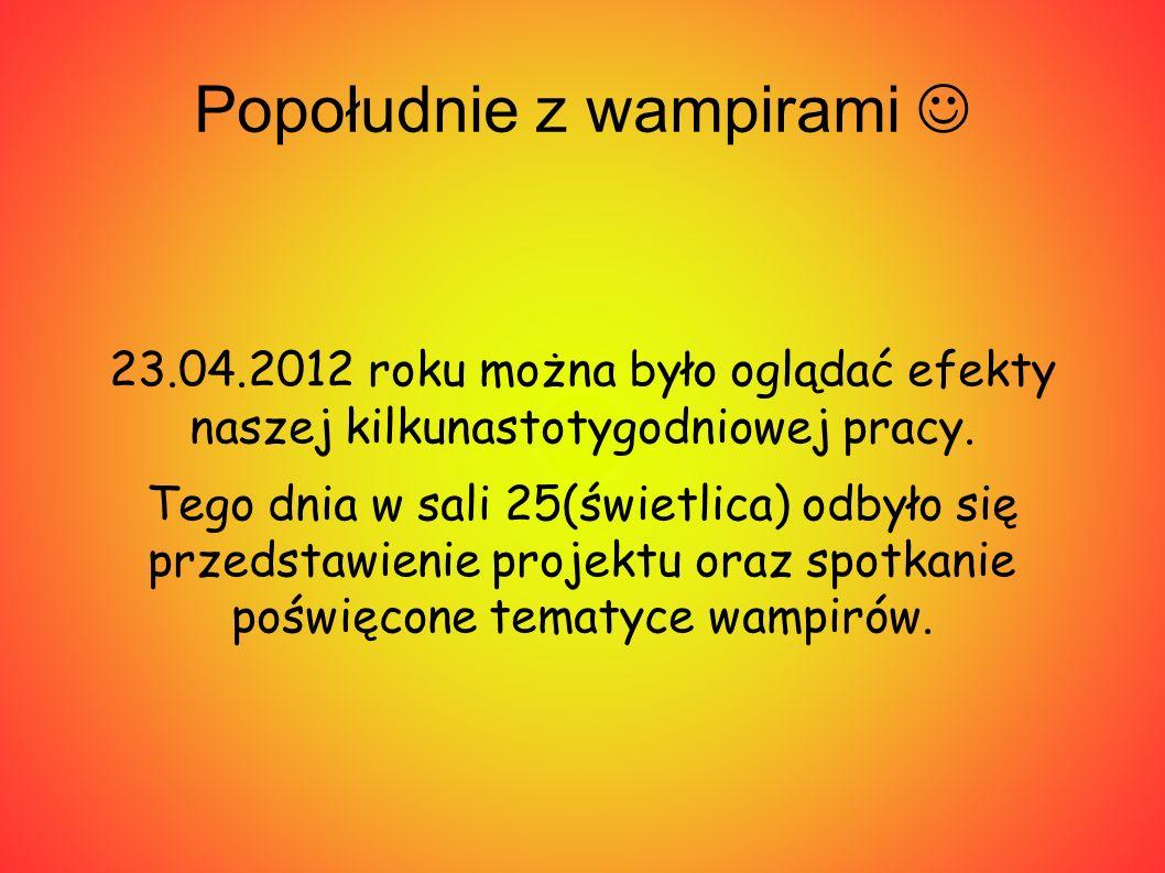 Popołudnie z wampirami 23.04.2012 roku można było oglądać efekty naszej kilkunastotygodniowej pracy.