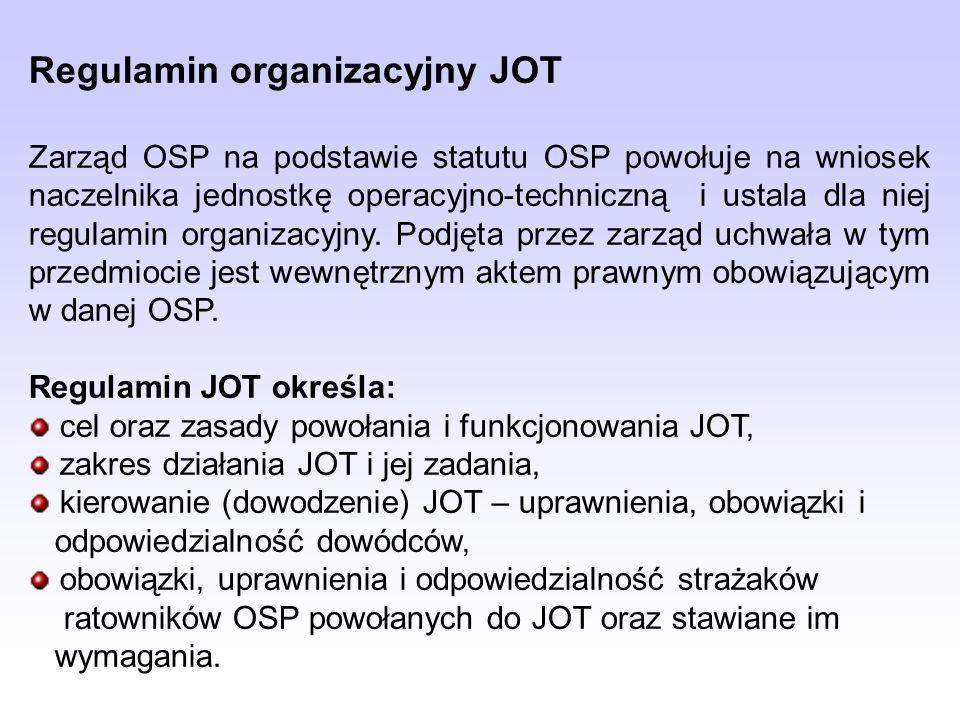 Regulamin organizacyjny JOT Zarząd OSP na podstawie statutu OSP powołuje na wniosek naczelnika jednostkę operacyjno-techniczną i ustala dla niej regulamin organizacyjny.