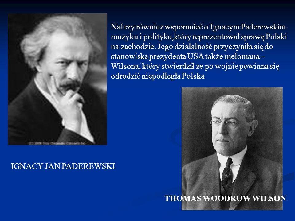 THOMAS WOODROW WILSON IGNACY JAN PADEREWSKI Należy również wspomnieć o Ignacym Paderewskim muzyku i polityku,który reprezentował sprawę Polski na zachodzie.