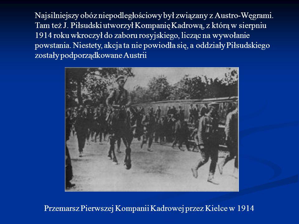 Przemarsz Pierwszej Kompanii Kadrowej przez Kielce w 1914 Najsilniejszy obóz niepodległościowy był związany z Austro-Węgrami.