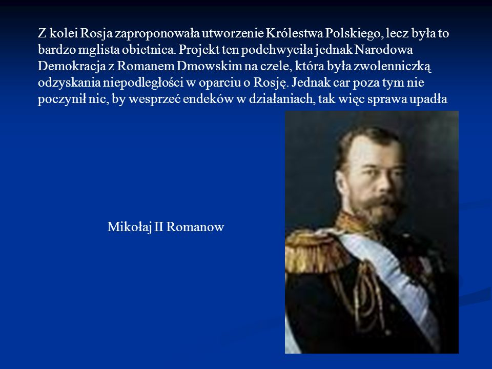 Z kolei Rosja zaproponowała utworzenie Królestwa Polskiego, lecz była to bardzo mglista obietnica.