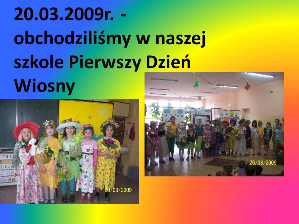 20.03.2009r. - obchodziliśmy w naszej szkole Pierwszy Dzień Wiosny