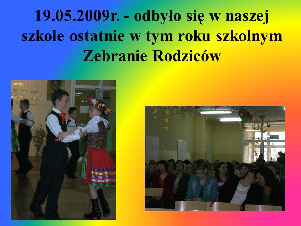 19.05.2009r. - odbyło się w naszej szkole ostatnie w tym roku szkolnym Zebranie Rodziców