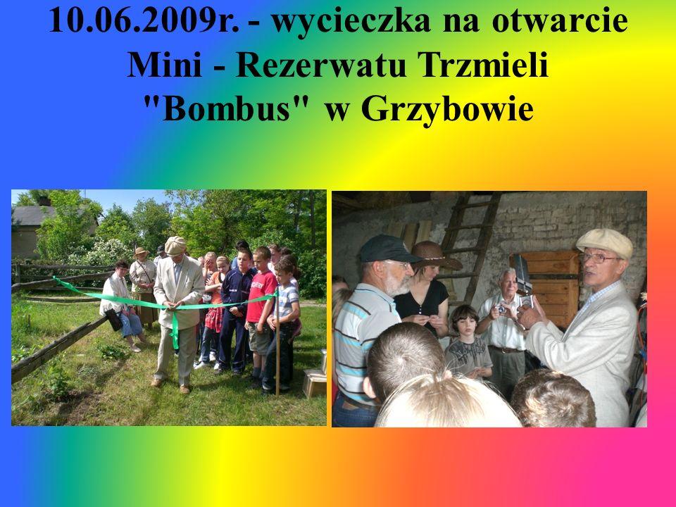 10.06.2009r. - wycieczka na otwarcie Mini - Rezerwatu Trzmieli