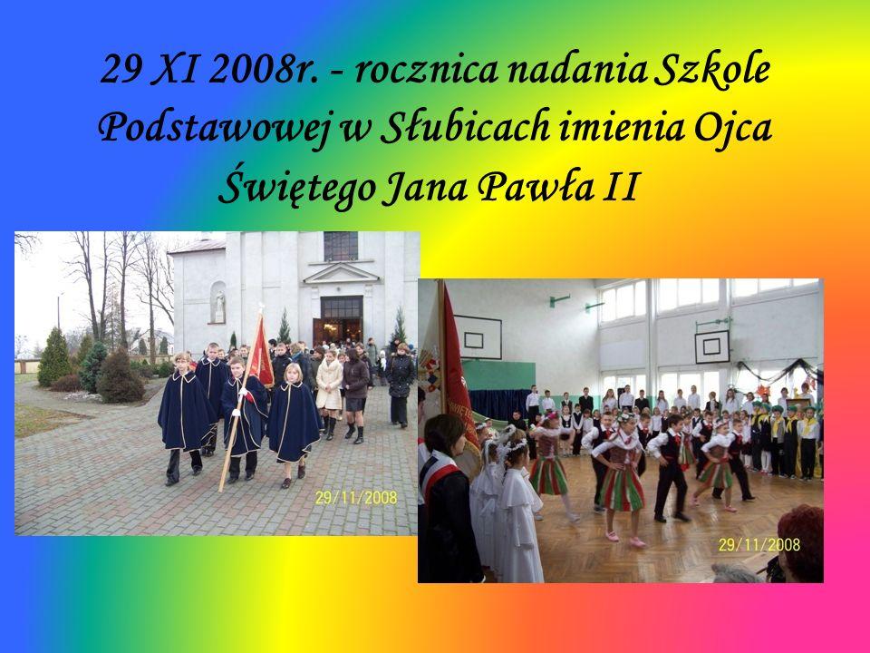 29 XI 2008r. - rocznica nadania Szkole Podstawowej w Słubicach imienia Ojca Świętego Jana Pawła II