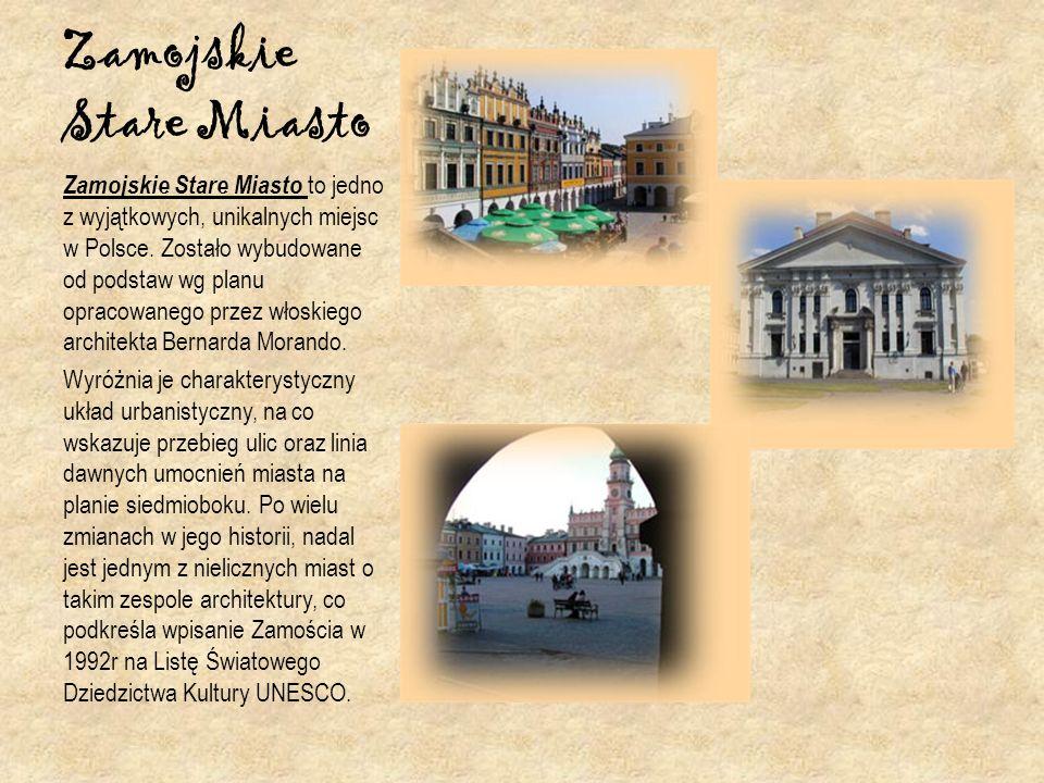 Zamojskie Stare Miasto Zamojskie Stare Miasto to jedno z wyjątkowych, unikalnych miejsc w Polsce. Zostało wybudowane od podstaw wg planu opracowanego