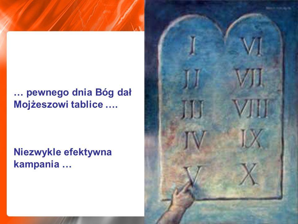 … pewnego dnia Bóg dał Mojżeszowi tablice …. Niezwykle efektywna kampania …