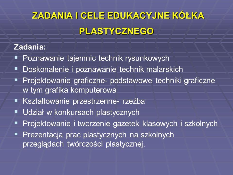 Cele edukacyjne w kategorii umiejętności : Cele edukacyjne w kategorii umiejętności : Plastyczne widzenie natury, a nie postrzeganie jej tylko w sposób przedmiotowy, literacki Interpretowanie i oceny otoczenia pod kątem wartości plastycznych Posługiwanie się podstawowym warsztatem plastycznym Świadome wykorzystanie w samodzielnych działaniach różnorodnych technik plastycznych Umiejętność twórczego posługiwania się różnymi środkami plastycznymi Korzystanie z różnorodnych źródeł informacji w celu rozwijania zainteresowań plastycznych i pogłębianie Realizowanie określonych działań plastycznych i własnych pomysłów