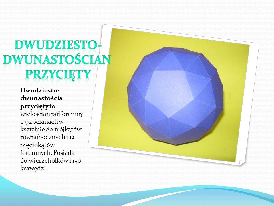 Dwudziesto- dwunastościa przycięty to wielościan półforemny o 92 ścianach w kształcie 80 trójkątów równobocznych i 12 pięciokątów foremnych. Posiada 6
