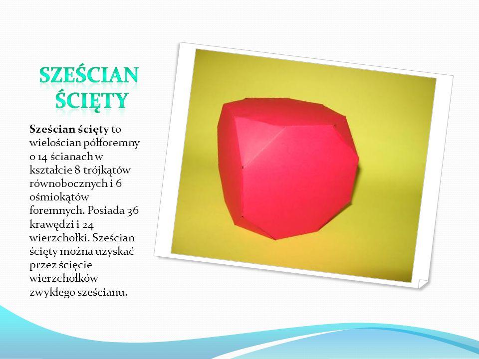 Sześcian ścięty to wielościan półforemny o 14 ścianach w kształcie 8 trójkątów równobocznych i 6 ośmiokątów foremnych. Posiada 36 krawędzi i 24 wierzc