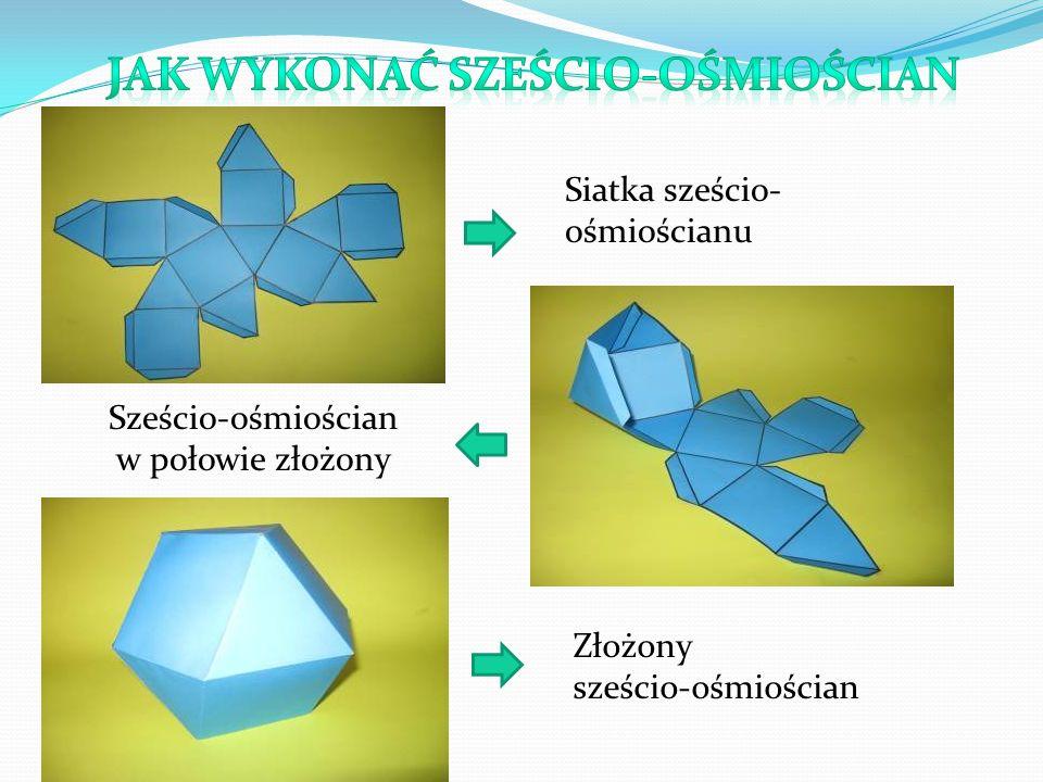 Siatka sześcio- ośmiościanu Sześcio-ośmiościan w połowie złożony Złożony sześcio-ośmiościan