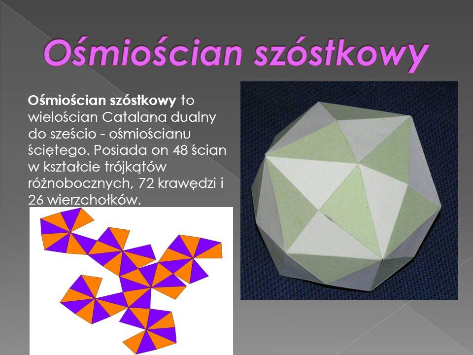 Ośmiościan szóstkowy to wielościan Catalana dualny do sześcio - ośmiościanu ściętego. Posiada on 48 ścian w kształcie trójkątów różnobocznych, 72 kraw