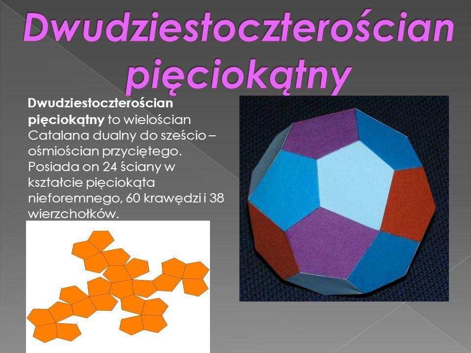 Dwudziestoczterościan pięciokątny to wielościan Catalana dualny do sześcio – ośmiościan przyciętego. Posiada on 24 ściany w kształcie pięciokąta niefo
