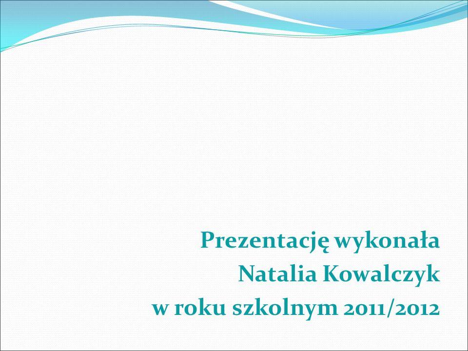 Prezentację wykonała Natalia Kowalczyk w roku szkolnym 2011/2012
