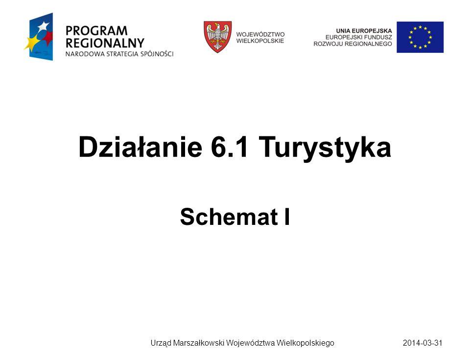 Działanie 6.1 Turystyka Schemat I 2014-03-31Urząd Marszałkowski Województwa Wielkopolskiego