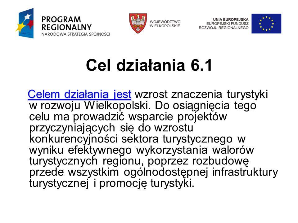 Cel działania 6.1 Celem działania jest Celem działania jest wzrost znaczenia turystyki w rozwoju Wielkopolski.