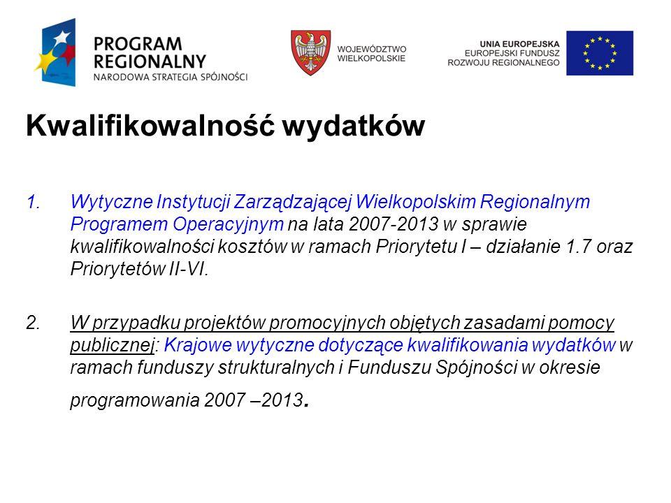 Kwalifikowalność wydatków 1.Wytyczne Instytucji Zarządzającej Wielkopolskim Regionalnym Programem Operacyjnym na lata 2007-2013 w sprawie kwalifikowalności kosztów w ramach Priorytetu I – działanie 1.7 oraz Priorytetów II-VI.