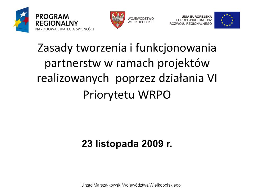 Zasady tworzenia i funkcjonowania partnerstw w ramach projektów realizowanych poprzez działania VI Priorytetu WRPO 23 listopada 2009 r.