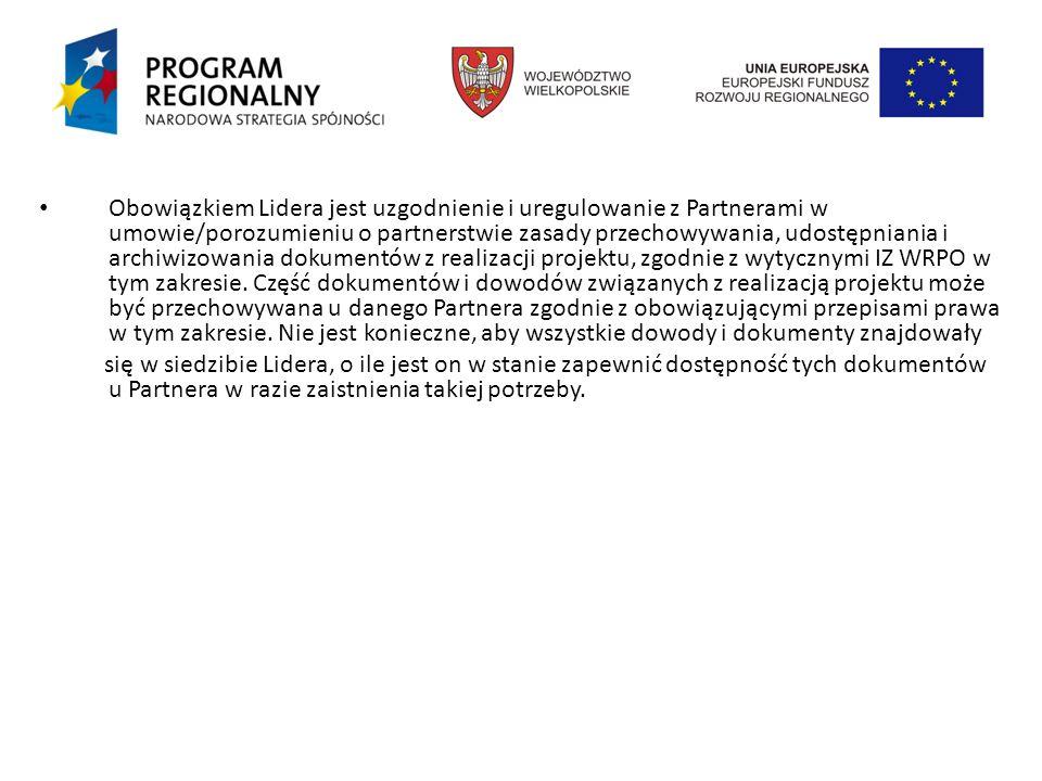 Obowiązkiem Lidera jest uzgodnienie i uregulowanie z Partnerami w umowie/porozumieniu o partnerstwie zasady przechowywania, udostępniania i archiwizowania dokumentów z realizacji projektu, zgodnie z wytycznymi IZ WRPO w tym zakresie.