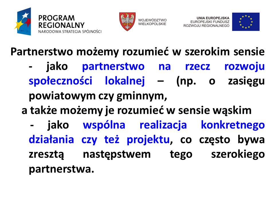 Podstawy prawne tworzenia partnerstw: Konstytucja Rozporządzenia i Dyrektywy UE ustawa o zasadach prowadzenia polityki rozwoju / z dnia 6 grudnia 2006 r./ ustawa o partnerstwie publiczno-prywatnym /z dnia 19 grudnia 2008 r/, ustawa Prawo o stowarzyszeniach, ustawa o działalności pożytku publicznego i wolontariacie /z dnia 24 kwietnia 2003 r/, programy operacyjne, inicjatywy wspólnotowe, ustawy o samorządzie gminnym, powiatowym i samorządzie województwa, przepisy odrębne / przepisy podatkowe, ustawa o finansach publicznych /