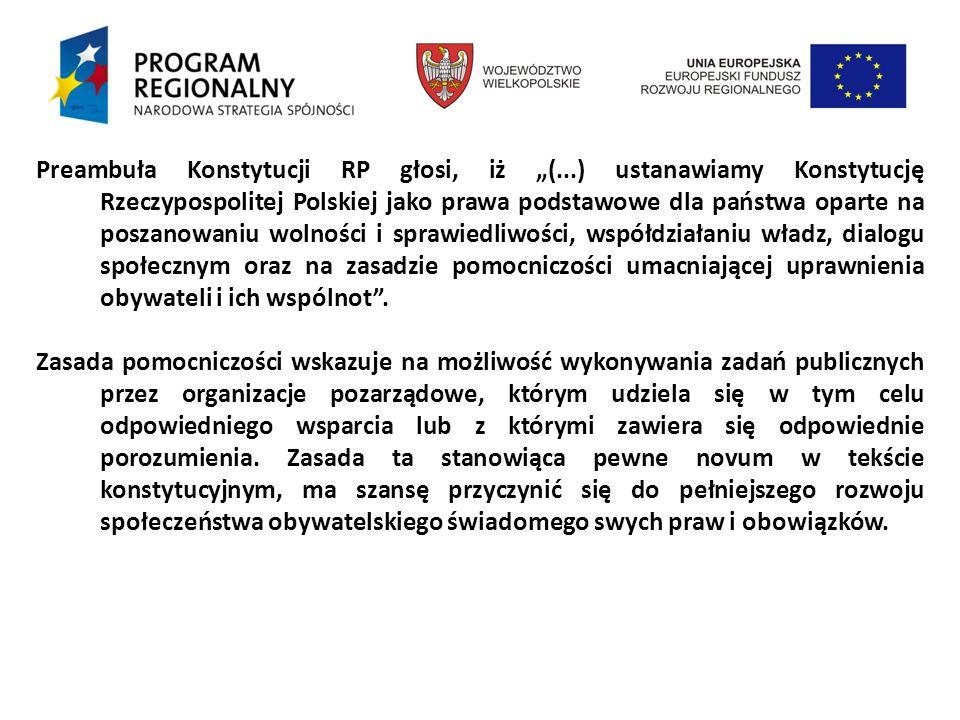 Preambuła Konstytucji RP głosi, iż (...) ustanawiamy Konstytucję Rzeczypospolitej Polskiej jako prawa podstawowe dla państwa oparte na poszanowaniu wolności i sprawiedliwości, współdziałaniu władz, dialogu społecznym oraz na zasadzie pomocniczości umacniającej uprawnienia obywateli i ich wspólnot.