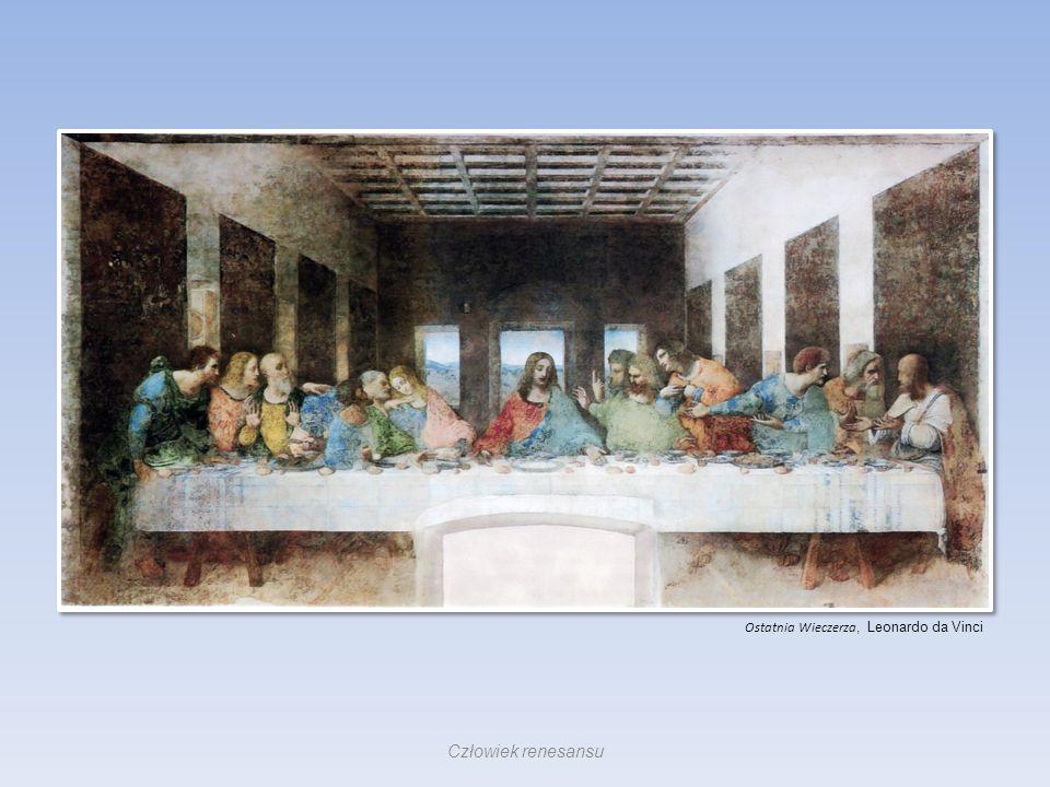 Ostatnia Wieczerza, Leonardo da Vinci Człowiek renesansu