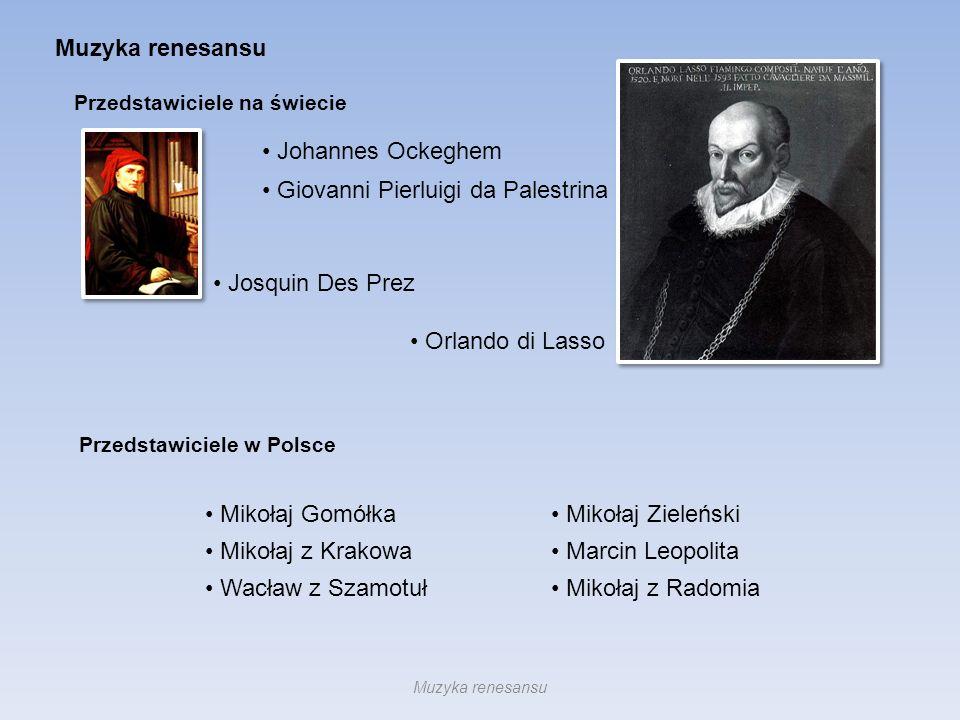 Giovanni Pierluigi da Palestrina Muzyka renesansu Przedstawiciele na świecie Mikołaj Gomółka Mikołaj z Krakowa Wacław z Szamotuł Przedstawiciele w Pol