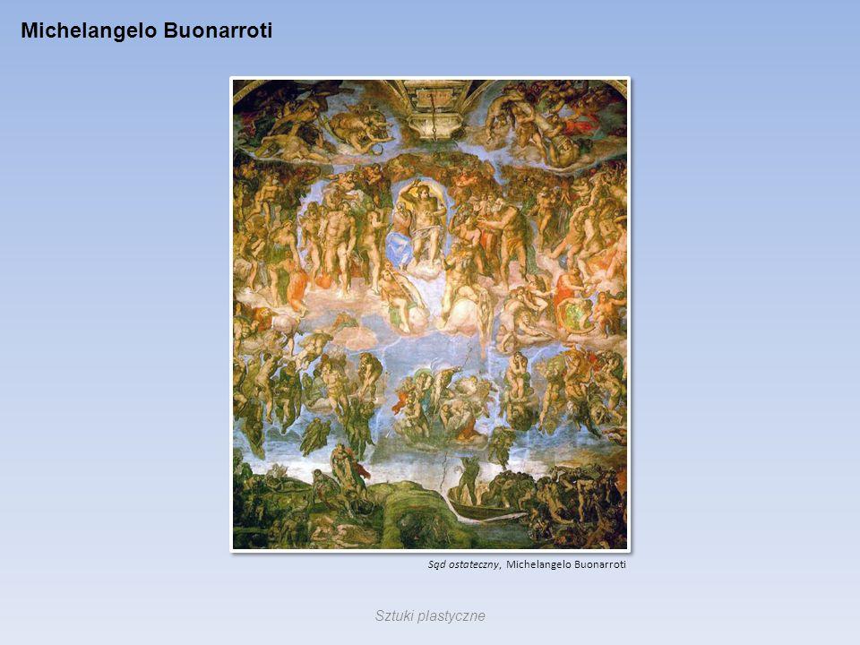 Michelangelo Buonarroti Sąd ostateczny, Michelangelo Buonarroti Sztuki plastyczne