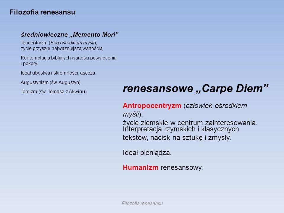 średniowieczne Memento Mori renesansowe Carpe Diem Teocentryzm (Bóg ośrodkiem myśli), życie przyszłe najważniejszą wartością. Antropocentryzm (człowie