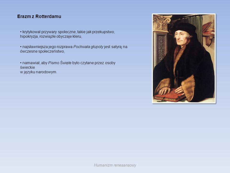 Erazm z Rotterdamu krytykował przywary społeczne, takie jak przekupstwo, hipokryzja, rozwiązłe obyczaje kleru, najsławniejsza jego rozprawa Pochwała g