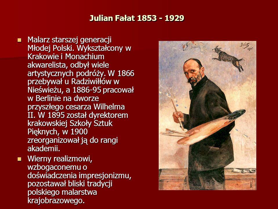 Julian Fałat 1853 - 1929 Malarz starszej generacji Młodej Polski. Wykształcony w Krakowie i Monachium akwarelista, odbył wiele artystycznych podróży.