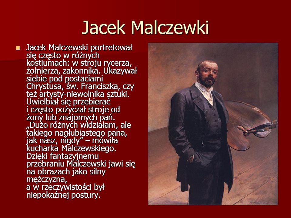 Jacek Malczewki Jacek Malczewski portretował się często w różnych kostiumach: w stroju rycerza, żołnierza, zakonnika. Ukazywał siebie pod postaciami C