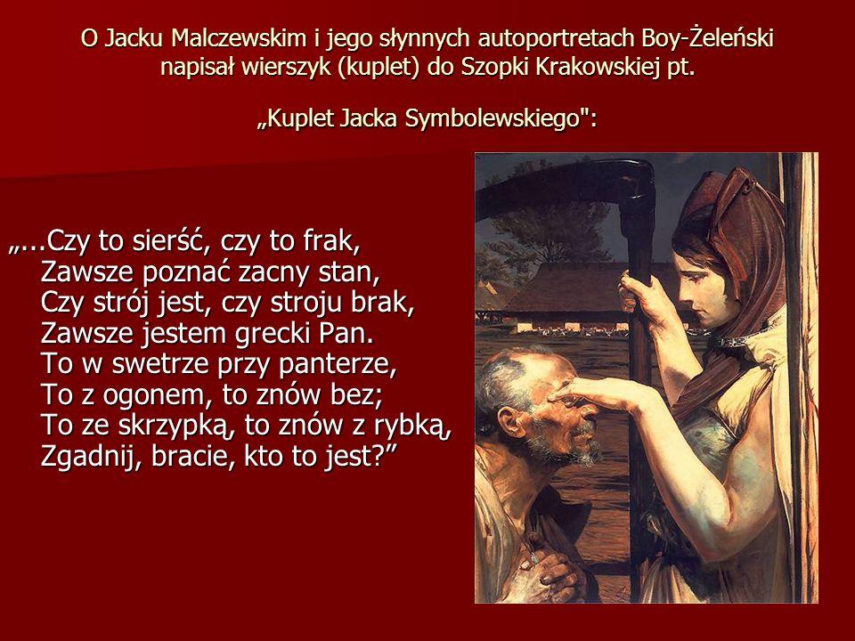 O Jacku Malczewskim i jego słynnych autoportretach Boy-Żeleński napisał wierszyk (kuplet) do Szopki Krakowskiej pt. Kuplet Jacka Symbolewskiego