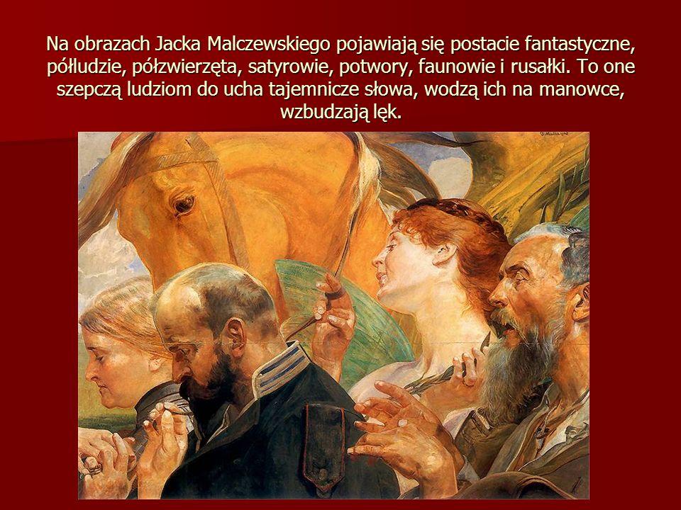 Na obrazach Jacka Malczewskiego pojawiają się postacie fantastyczne, półludzie, półzwierzęta, satyrowie, potwory, faunowie i rusałki. To one szepczą l