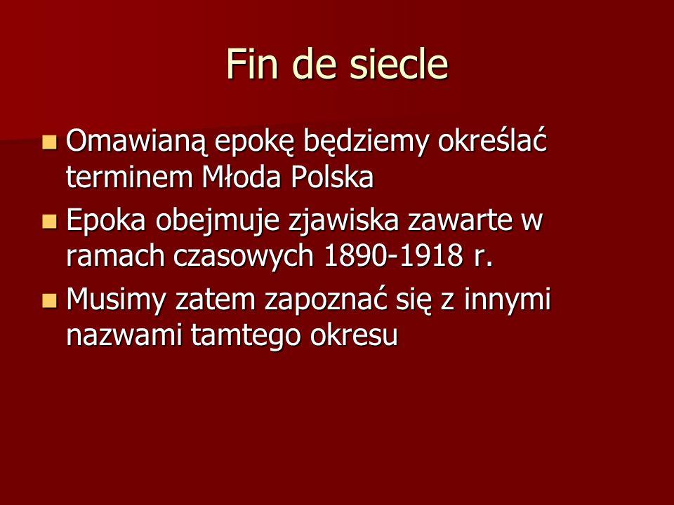 Fin de siecle Omawianą epokę będziemy określać terminem Młoda Polska Omawianą epokę będziemy określać terminem Młoda Polska Epoka obejmuje zjawiska za