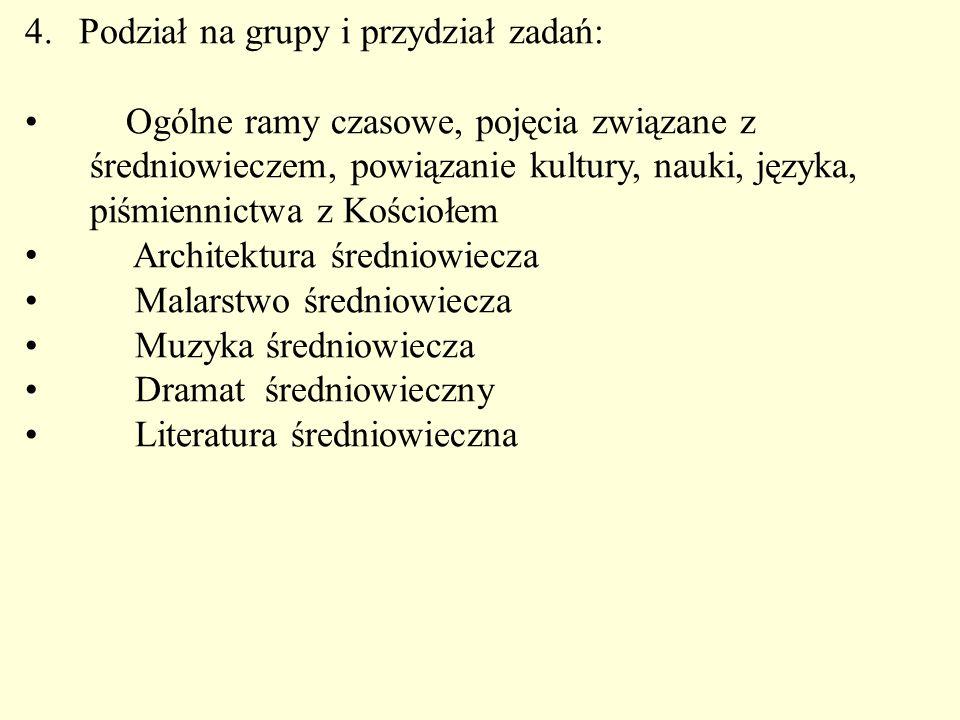 4.Podział na grupy i przydział zadań: Ogólne ramy czasowe, pojęcia związane z średniowieczem, powiązanie kultury, nauki, języka, piśmiennictwa z Kości