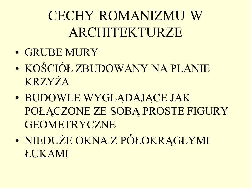CECHY ROMANIZMU W ARCHITEKTURZE GRUBE MURY KOŚCIÓŁ ZBUDOWANY NA PLANIE KRZYŻA BUDOWLE WYGLĄDAJĄCE JAK POŁĄCZONE ZE SOBĄ PROSTE FIGURY GEOMETRYCZNE NIE