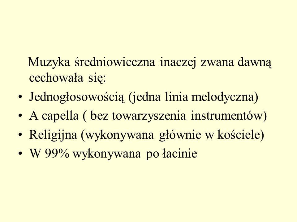 Muzyka średniowieczna inaczej zwana dawną cechowała się: Jednogłosowością (jedna linia melodyczna) A capella ( bez towarzyszenia instrumentów) Religij