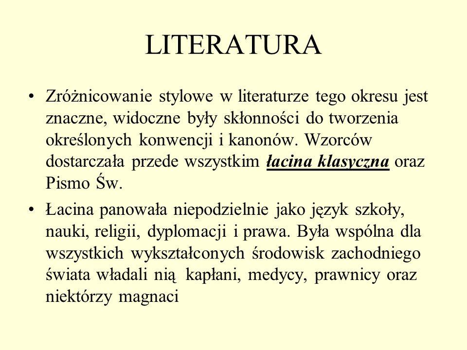 LITERATURA Zróżnicowanie stylowe w literaturze tego okresu jest znaczne, widoczne były skłonności do tworzenia określonych konwencji i kanonów. Wzorcó