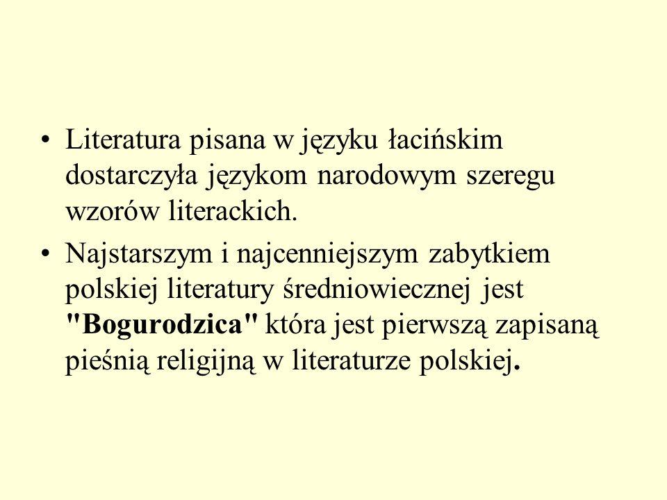 Literatura pisana w języku łacińskim dostarczyła językom narodowym szeregu wzorów literackich. Najstarszym i najcenniejszym zabytkiem polskiej literat