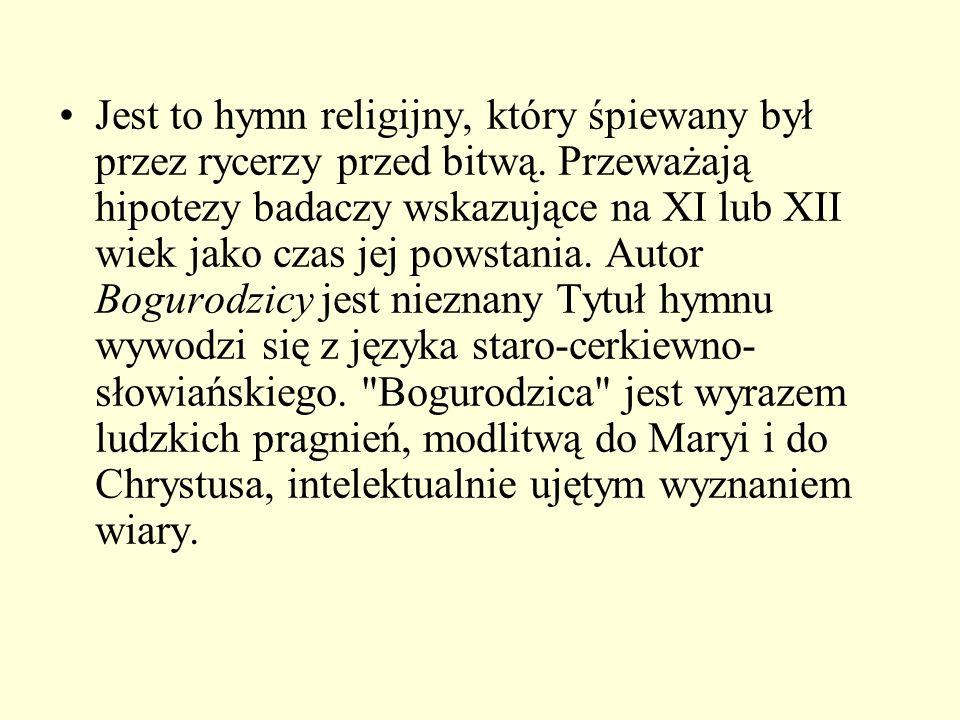 Jest to hymn religijny, który śpiewany był przez rycerzy przed bitwą. Przeważają hipotezy badaczy wskazujące na XI lub XII wiek jako czas jej powstani